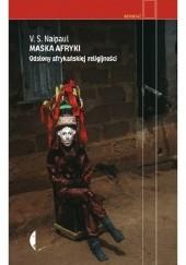 Okładka książki Maska Afryki. Odsłony afrykańskiej religijności V.S. Naipaul