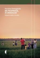Okładka książki Nie przeproszę, że urodziłam. Historie rodzin z in vitro Karolina Domagalska