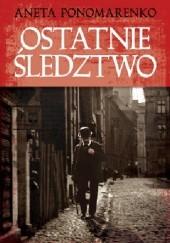 Okładka książki Ostatnie śledztwo Aneta Ponomarenko