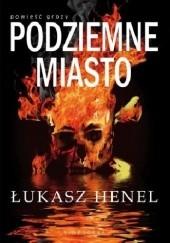 Okładka książki Podziemne miasto Łukasz Henel