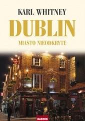 Okładka książki Dublin. Miasto nieodkryte Karl Whitney