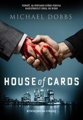 Okładka książki House of Cards. Bezwzględna gra o władzę Michael Dobbs