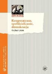 Okładka książki Kooperatyzm, spółdzielczość, demokracja. Wybór pism praca zbiorowa