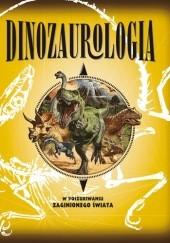 Okładka książki Dinozaurologia. W poszukiwaniu zaginionego świata praca zbiorowa