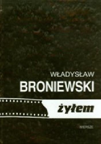 żyłem Władysław Broniewski 241776 Lubimyczytaćpl