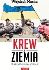 Okładka książki Krew i ziemia Wojciech Mucha