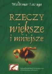 Okładka książki Rzeczy większe i mniejsze Waldemar Łazuga
