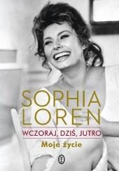 Okładka książki Wczoraj, dziś, jutro. Moje życie Sophia Loren