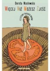Okładka książki Więcej niż możesz zjeść. Felietony parakulinarne Dorota Masłowska