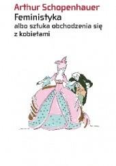 Okładka książki Feministyka albo sztuka obchodzenia się z kobietami Arthur Schopenhauer