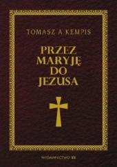 Okładka książki Przez Maryję do Jezusa Tomasz z Kempis
