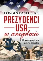 Okładka książki Prezydenci USA w anegdocie. Od Waszyngtona do Roosevelta Longin Pastusiak