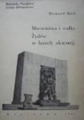 Okładka książki Męczeństwo i walka Żydów w latach okupacji : poradnik bibliograficzny Bernard Ber Mark
