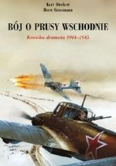 Okładka książki Bój o Prusy Wschodnie. Kronika dramatu 1944-1945 Kurt Dieckert,Horst Grossmann