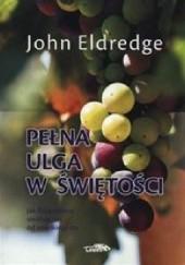 Okładka książki Pełna ulga w świętości John Eldredge