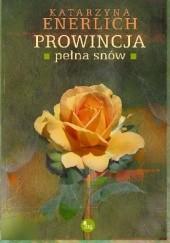 Okładka książki Prowincja pełna snów Katarzyna Enerlich