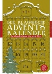 Okładka książki Der klassische Adventskalender. 24 Geschichten bis zum Fest Hans Christian Andersen, Karol May, Charles Dickens, Agatha Christie, Johanna Spyri, William Makepeace Thackeray, Rainer Maria Rilke, Thomas Mann, E.T.A. Hoffmann, Selma Lagerlöf, Theodor Storm, Adalbert Stifter, Auguste Branchart, Georg Ebers, Herman Löns, Sophie Reinheimer, Marie Hermes von Baer, Adolf Gelber, Adolf Gelber, Jón Árnason, Jón Árnason, Jeremias Gotthelf, Jean Paul, Emmy von Rhoden