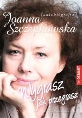 Okładka książki Wygrasz jak przegrasz. Autobiografia Joanna Szczepkowska