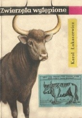 Okładka książki Zwierzęta wytępione Karol Łukaszewicz