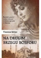 Okładka książki Na drugim brzegu Bosforu Theresa Révay