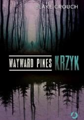 Okładka książki Wayward Pines. Krzyk Blake Crouch