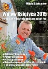 Okładka książki Wpływ Księżyca 2015 Witold Czuksanow