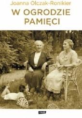 Okładka książki W ogrodzie pamięci Joanna Olczak-Ronikier
