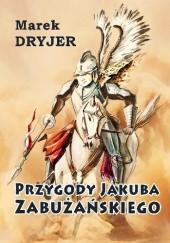 Okładka książki Przygody Jakuba Zabużańskiego Marek Dryjer