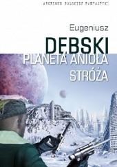 Okładka książki Planeta Anioła Stróża Eugeniusz Dębski