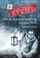 Okładka książki Z Kacprem Ryksem po renesansowym Krakowie. Przewodnik Mariusz Wollny
