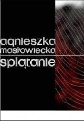 Okładka książki Splątanie Agnieszka Masłowiecka
