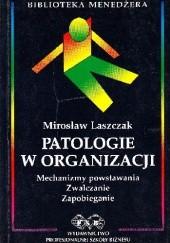 Okładka książki Patologie w organizacji Mirosław Laszczak