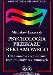 Okładka książki Psychologia przekazu reklamowego. Dla twórców i odbiorców komunikatów reklamowych Mirosław Laszczak