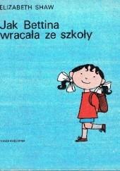 Okładka książki Jak Bettina wracała ze szkoły Elizabeth Shaw