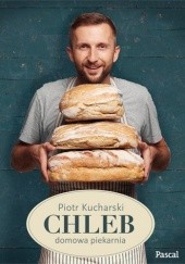 Okładka książki Chleb: domowa piekarnia Piotr Kucharski