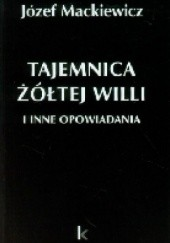 Okładka książki Tajemnica żółtej willi i inne opowiadania Józef Mackiewicz