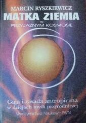 Okładka książki Matka Ziemia w przyjaznym kosmosie. Gaja i zasada antropiczna w dziejach myśli przyrodniczej. Marcin Ryszkiewicz