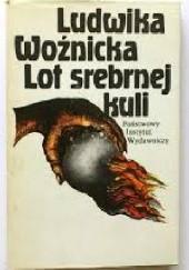 Okładka książki Lot srebrnej kuli Ludwika Woźnicka