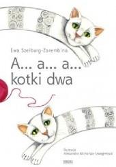 Okładka książki A... a... a... kotki dwa Ewa Szelburg-Zarembina