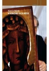 Okładka książki W rodzinie ojca mego Marcin Wójcik