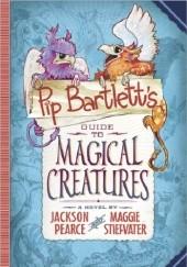 Okładka książki Pip Bartlett's Guide to Magical Creatures Maggie Stiefvater,Jackson Pearce