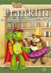 Okładka książki Franklin na tropie nowego kolegi Paulette Bourgeois