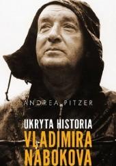 Okładka książki Ukryta historia Vladimira Nabokova Andrea Pitzer