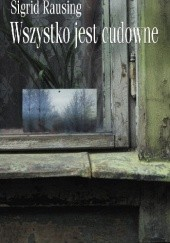 Okładka książki Wszystko jest cudowne Sigrid Rausing