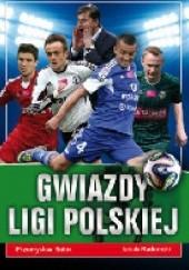 Okładka książki Gwiazdy ligi polskiej Jakub Radomski,Przemysław Bator