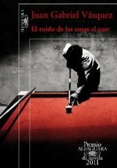 Okładka książki El ruido de las cosas al caer Juan Gabriel Vásquez