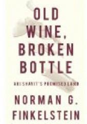 Okładka książki Old Wine, Broken Bottle Norman Gary Finkelstein