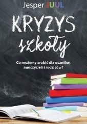Okładka książki Kryzys szkoły. Co możemy zrobić dla uczniów, nauczycieli i rodziców? Jesper Juul