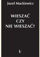 Okładka książki Wieszać czy nie wieszać? Józef Mackiewicz