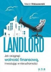 Okładka książki Landlord. Jak osiągnąć wolność finansową, inwestując w nieruchomości Marcin Matuszewski